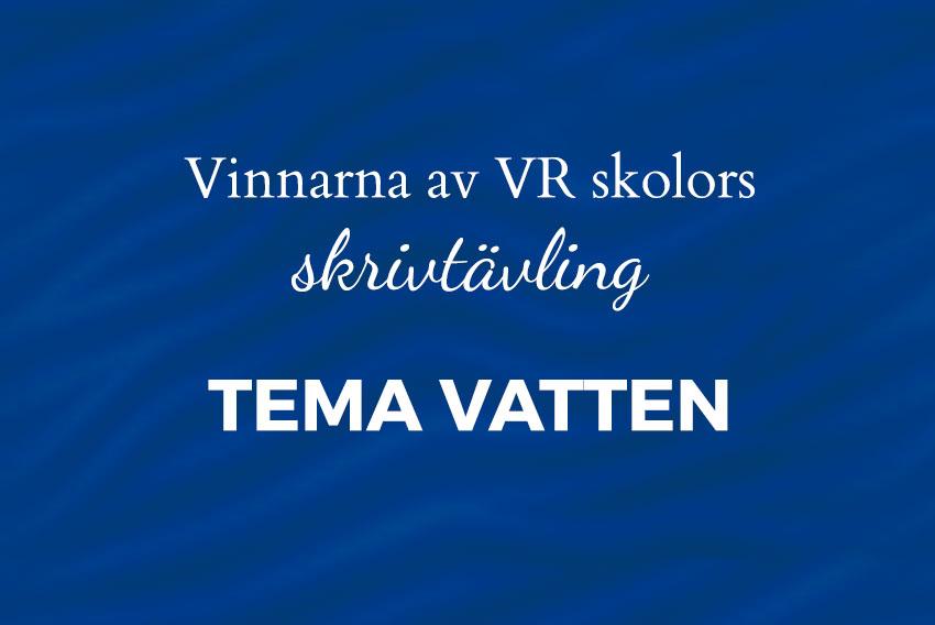 Vinnande bidrag från VR Skolors skrivtävling – Tema, 2018:  vatten – läs och njut!
